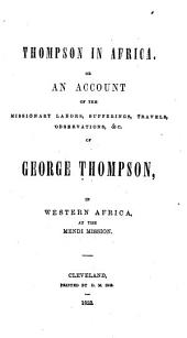 Thompson in Africa, Or, An Account of the Missionary Labors, Sufferings, Travels, Observations, &c