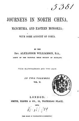 Journeys in North China  Manchuria  and Eastern Mongolia  with Some Account of Corea