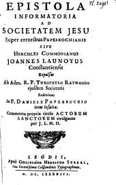 Epistola informatoria ad Societatem Jesu super erroribus papebrochianis sive Hercules Commodianus Joannes Launoyus repulsus