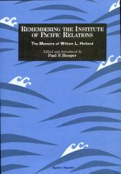 Remembering The Institute Of Pacific Relations Book PDF