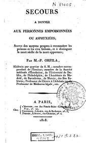 Secours à donner aux personnes empoisonnées ou asphyxiées, suivis des moyens propres à reconnaître les poisons et les vins frelatés, et à distinguer la mort réelle de la mort apparente ; par M.-P. Orfila....