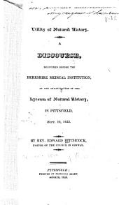Utility of Natural History: A Discourse, Delivered Before the Berkshire Medical Institution, at the Organization of the Lyceum of Natural History, in Pittsfield, Sept. 10, 1823
