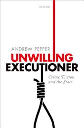 Unwilling Executioner: Crime Fiction and the State