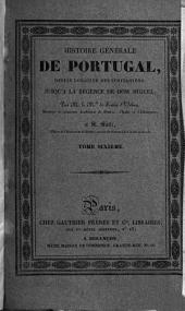 Histoire générale de Portugal, depuis l'origine des Lusitaniens jusqu'à la régence de Don Miguel: Volume6