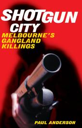 Shotgun City: Melbourne's Gangland Killings