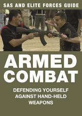Armed Combat: SAS & Elite Forces Guide: Defending yourself against hand-held weapons