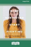Stop Surviving Start Fighting (16pt Large Print Edition)