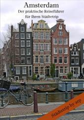 Amsterdam - Der praktische Reiseführer für Ihren Städtetrip