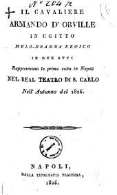 Il cavaliere Armando d'Orville in Egitto melo-dramma eroico in due atti rappresentato la prima volta in Napoli nel Real Teatro di S. Carlo nell'autunno del 1826 [poesia del sig. Rossi