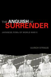 The Anguish of Surrender: Japanese POWs of World War II