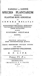 Caroli Linnæi ... Species plantarum. Tom.1-6 [in 7 pt. No more was publ. in vol.5 after pt.2. sect. 1].