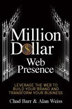 Million Dollar Web Presence: Leverage the Web to Build Your Brand and Transform Your Business