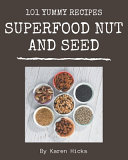101 Yummy Superfood Nut and Seed Recipes