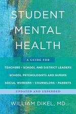Student Mental Health: A Guide for Teachers, School and District Leaders, School Psychologists, Social Workers, Counselors, Parents, and Clinicians Updated and Expanded