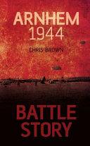 Battle Story  Arnhem 1944 45