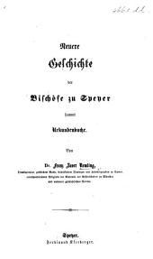 Neuere Geschichte der Bischöfe zu Speyer, sammt Urkundenbuche