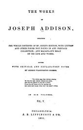 The Works of Joseph Addison: Including the Whole Contents of Bp. Hurd's Edition, with Letters and Other Pieces Not Found in Any Previous Collection; and Macaulay's Essay on His Life and Works