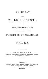 An Essay on the Welsh Saints Or the Primitive Christians, Usually Considered to Have Been the Founders of the Churches in Wales