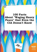 100 Facts about Waging Heavy Peace That Even the Cia Doesn't Know
