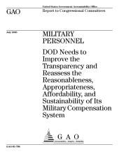 Military personnel DOD needs to improve the transparency and reassess the reasonableness, appropriateness, affordability, and sustainability of its military compensation system : report to congressional committees.