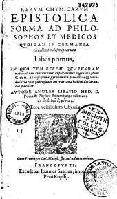 Rerum chymicarum epistolica forma... descriptarum liber primus (-tertius) autore Andrea Libavio... (Carmina B. Hubneri, B. Stiberi, B. Praetorii, A. L. D., H. Buchneri, A. L. P.)