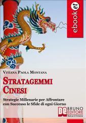 Stratagemmi Cinesi. Strategie Millenarie per Affrontare con Successo le Sfide di ogni Giorno. (Ebook Italiano - Anteprima Gratis): Strategie Millenarie per Affrontare con Successo le Sfide di ogni Giorno