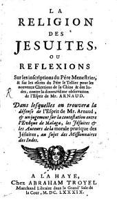 Religion des Jésuites ou reflexions du père Menestrier et sur les escrits du père le Tellier contre la dix-neuvième observation de l'esprit de Mr. Arnaud