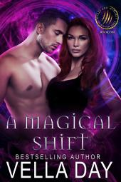 A Magical Shift: A Hot Paranormal Fantasy Saga with Witches, Werewolves and Werebears