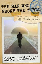 The Man Who Broke the World: Miles Franco #4