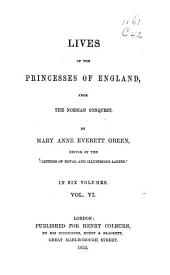 Lives of the Princesses of England: From the Norman Conquest, Volume 6