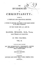 The Evidences of Christianity: Stated in a Popular and Practical Manner, in a Course of Lectures, on the Authenticity, Credibility, Divine Authority, and Inspiration of the New Testament, Delivered in the Parish Church of St. Mary, Islington, Volume 2
