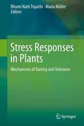 Stress Responses in Plants: Mechanisms of Toxicity and Tolerance