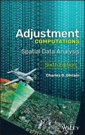 Adjustment Computations: Spatial Data Analysis, Edition 6