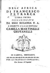 Dell'Africa di Francesco Petrarca libro primo, volgarizzato da Egle Euganea P. A. [i.e. Countess Francesca Roberti Franco], etc