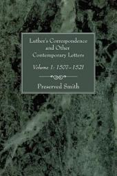 Luther's Correspondence and Other Contemporary Letters, Volume One: Volume 1: 1507-1521