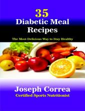 35 Diabetic Meal Recipes: The Most Delicious Way to Stay Healthy