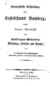 Geographische beschreibung des erzbisthums Bamberg: nebst kurzer übersicht der suffragan diöcesen: Würzburg, Eichstätt und Speyer