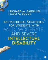 Instructional Strategies for Students With Mild, Moderate, and Severe Intellectual Disability