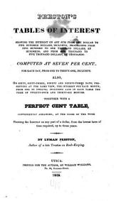 Preston's Tables of Interest, Showing the Interest on Any Sum from One Dollar to Five Hundred Dollars, Inclusive: Proceeding from Five Hundred to One Thousand Dollars, by Hundreds; and from One Thousand to Five Thousand Dollars, by Thousands: Computed at Seven Per Cent. ... Together with a Perfect Cent Table ...