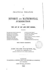 A practical treatise on divorce and matrimonial jurisdiction under the act of 1857