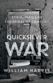 Quicksilver War: Syria, Iraq and the Spiral of Conflict
