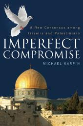 Imperfect Compromise: A New Consensus Among Israelis and Palestinians