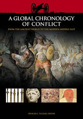 A Global Chronology of Conflict  From the Ancient World to the Modern Middle East  6 volumes  PDF