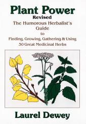 Plant Power: The Humorous Herbalist's Guide to Planting, Growing, Gathering and Using 30 Great Medicinal Herbs