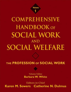 Comprehensive Handbook of Social Work and Social Welfare  The Profession of Social Work PDF