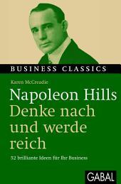 Napoleon Hills Denke nach und werde reich: 52 brillante Ideen für Ihr Business