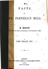 Facts for Mr. Parnell's Bill: A Speech Delivered in the House of Commoms, on the 21st September, 1886 . .