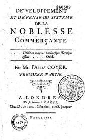 Développement et défense du systeme de la noblesse commerçante. Par Mr. l'abbé Coyer. Première [-seconde] partie