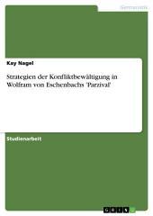Strategien der Konfliktbewältigung in Wolfram von Eschenbachs 'Parzival'
