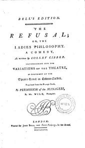 The Refusal, Or, The Ladies Philosophy: A Comedy